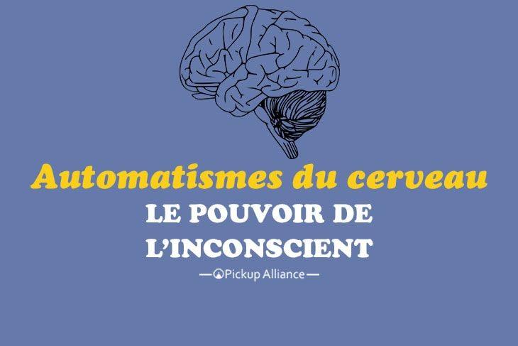les automatismes du cerveau le pouvoir de l'inconscient
