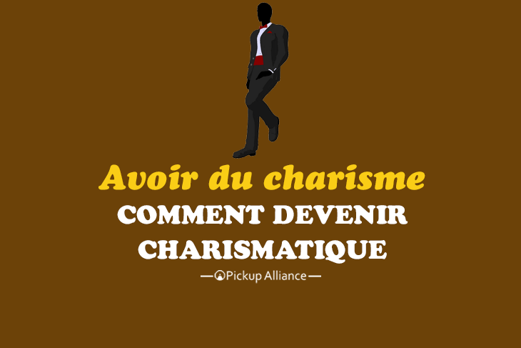 comment avoir du charisme : comment devenir charismatique