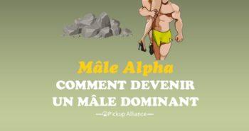 comment devenir un mâle alpha dominant