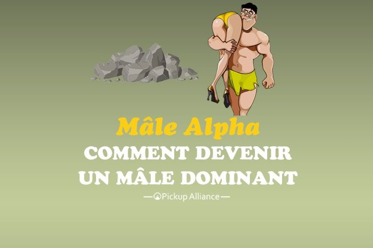 comment devenir un mâle alpha dominant
