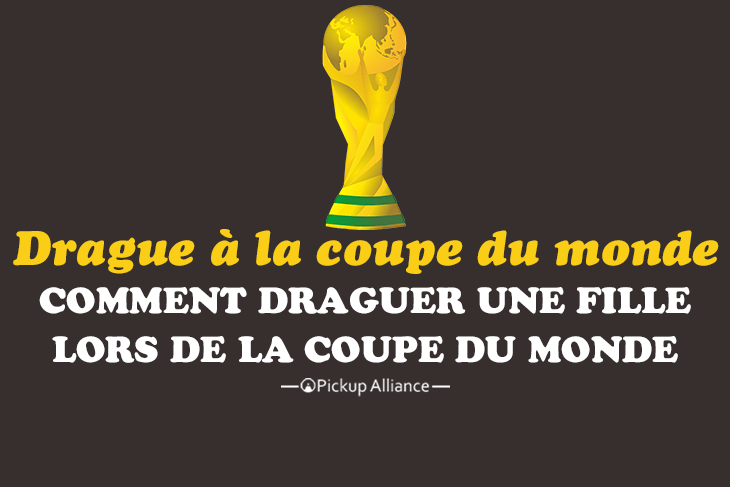 comment draguer une fille pendant la coupe du monde