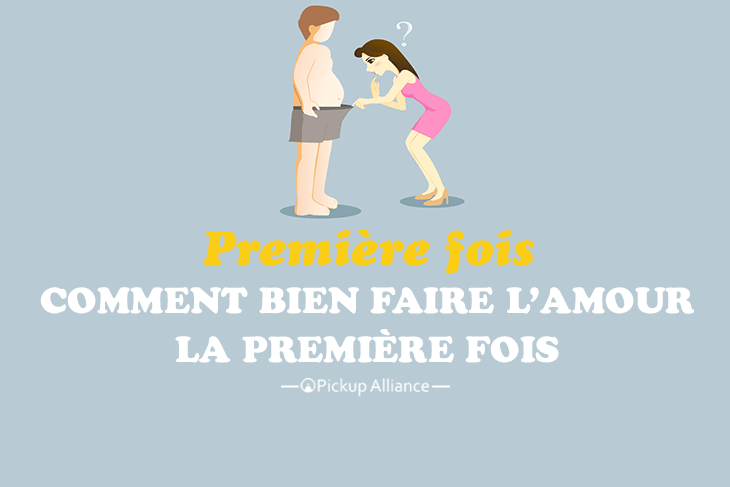 Comment Bien Faire L Amour La Premiere Fois Pickup Alliance