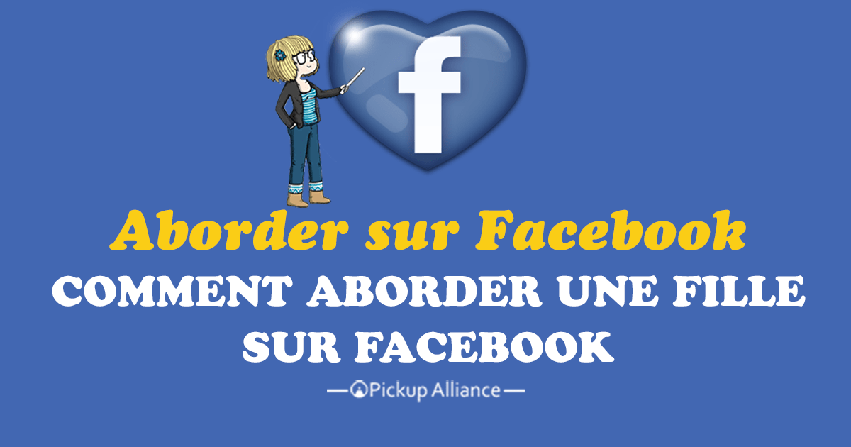 comment aborder et draguer une fille sur facebook pickup alliance. Black Bedroom Furniture Sets. Home Design Ideas