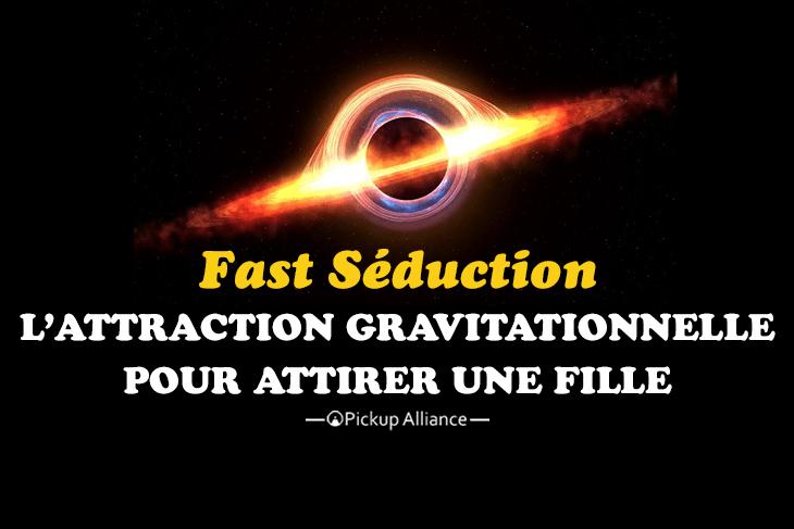 attraction gravitationnelle et fast séduction