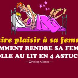 comment rendre sa femme folle au lit : comment faire plaisir a sa femme au lit