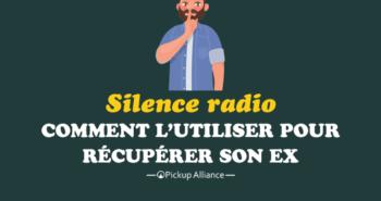 silence radio pour récupérer son ex